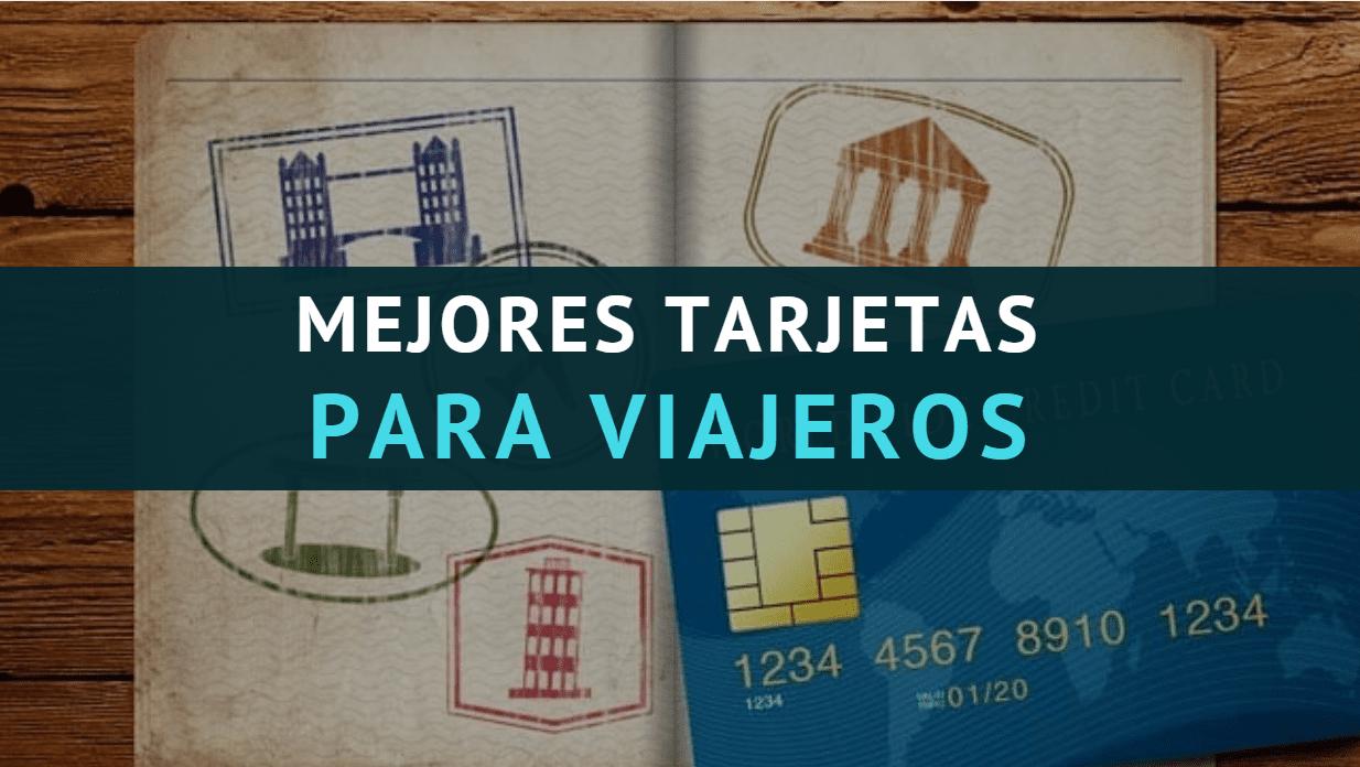 Mejores tarjetas de crédito y débito para viajar sin pagar comisiones