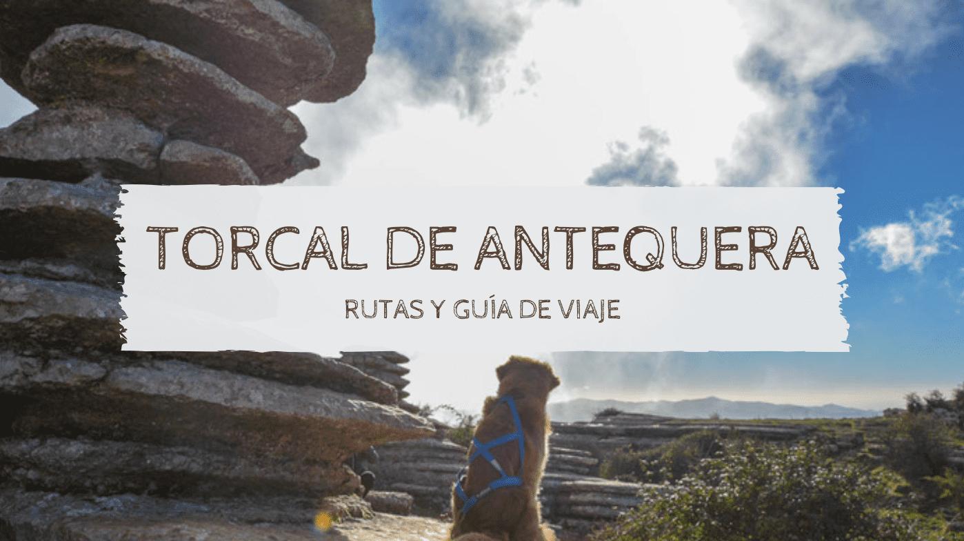 Torcal de Antequera: Rutas y guía de viaje