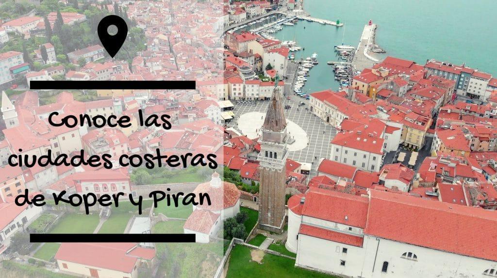 Conoce las ciudades costeras Koper y Piran