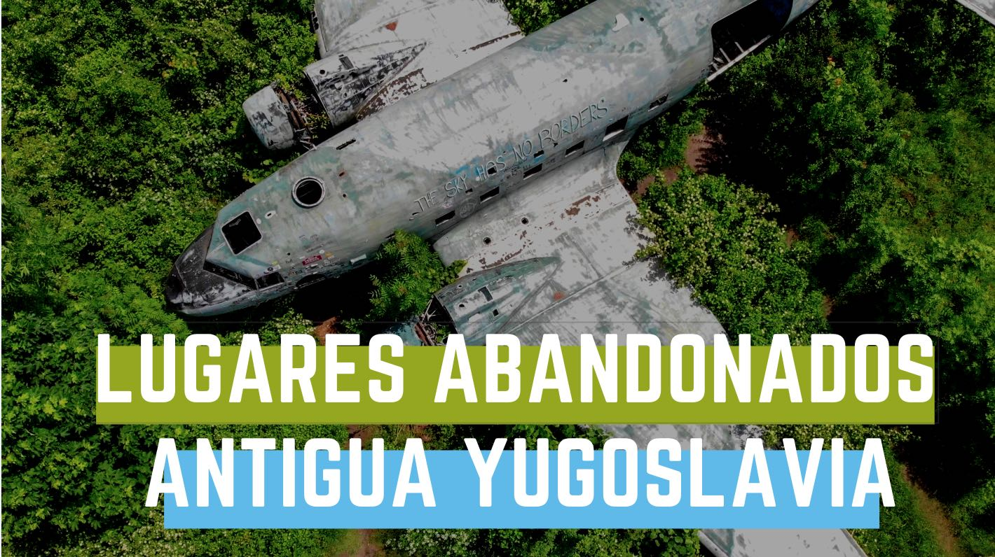 lugares abandonados antigua yugoslavia