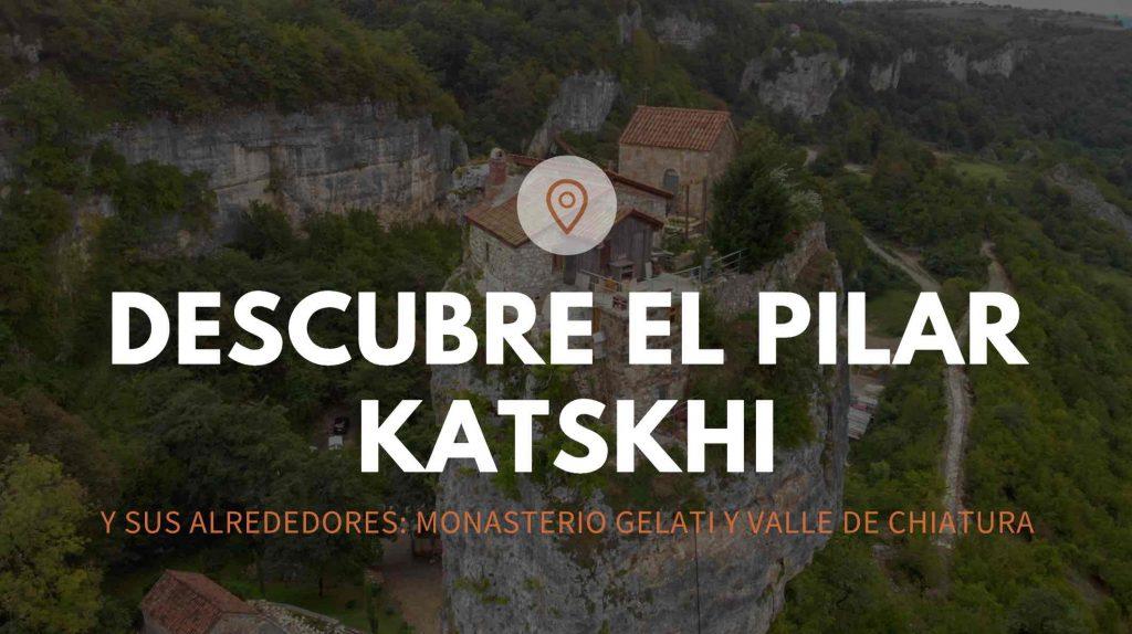 conoce el pilar katskhi